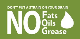 Fog Campaign Don't put a strain on your drain. No fats, oils, grease